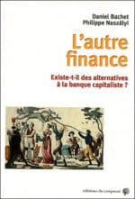 L'autre finance existe-t-il des alternatives à a banque capitaliste